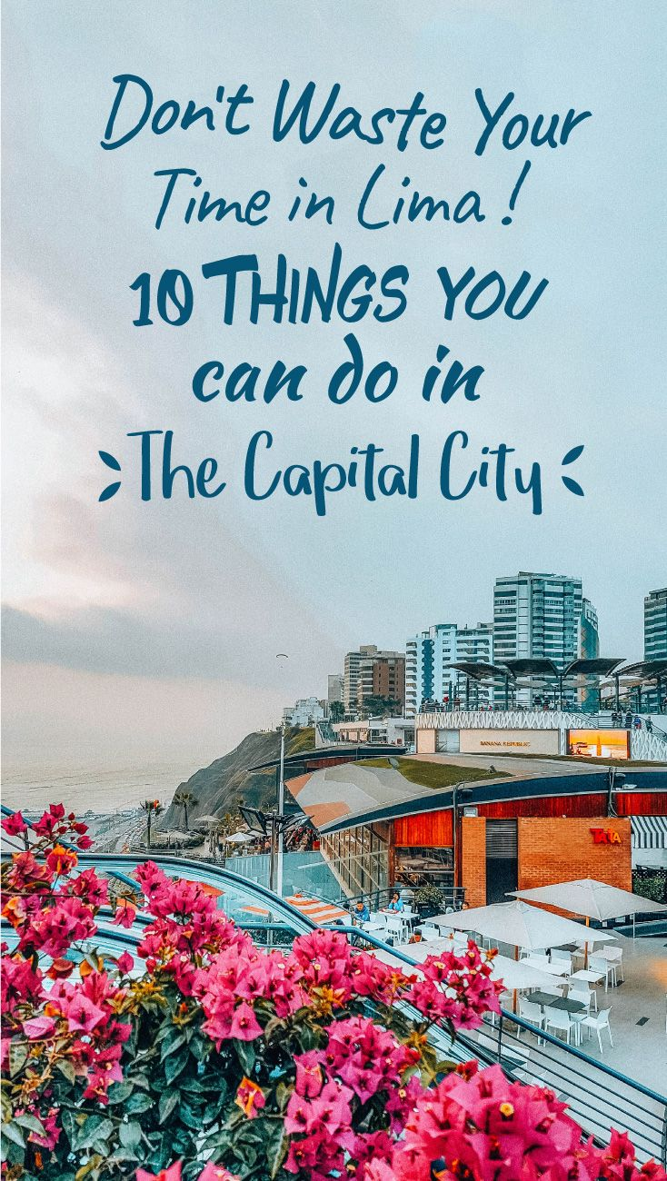 One Day In Lima The 10 Best Things To Do Peru Reisen Reiseziele Und Reisen
