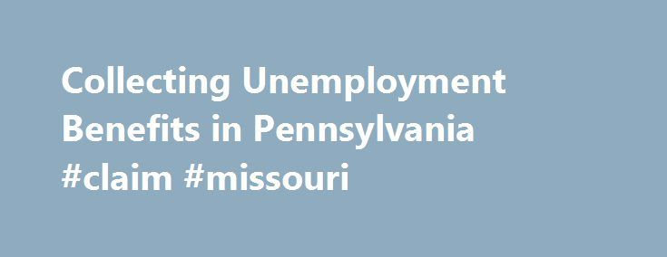 Collecting Unemployment Benefits in Pennsylvania #claim #missouri http://claim.remmont.com/collecting-unemployment-benefits-in-pennsylvania-claim-missouri/  pa unemployment claim Collecting Unemployment Benefits in Pennsylvania In Pennsylvania — as in […]