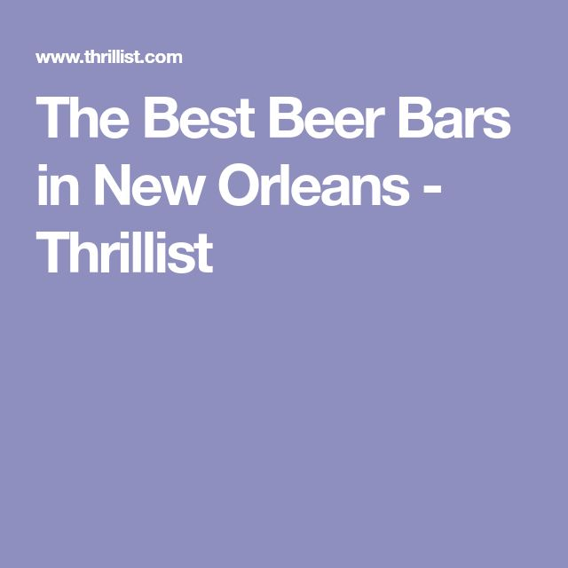 The Best Beer Bars in New Orleans - Thrillist