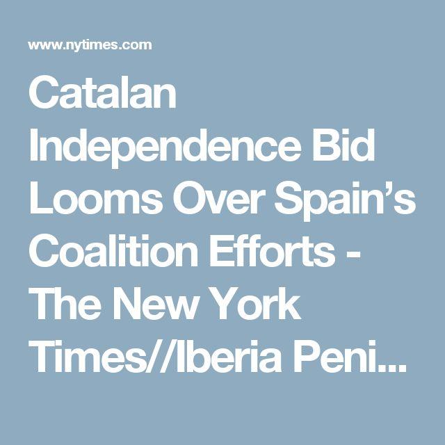 Catalan Independence Bid Looms Over Spain's Coalition Efforts - The New York Times//Iberia Peninsula comprises of Catalonia, Navarro & Andorra La Vela