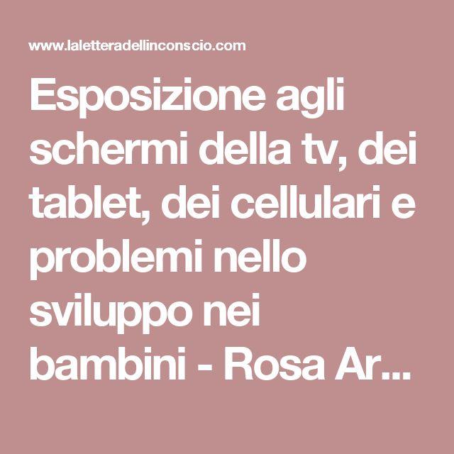 Esposizione agli schermi della tv, dei tablet, dei cellulari e problemi nello sviluppo nei bambini - Rosa Armellino