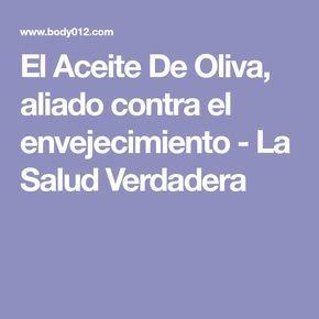 El Aceite De Oliva, aliado contra el envejecimiento - La Salud Verdadera