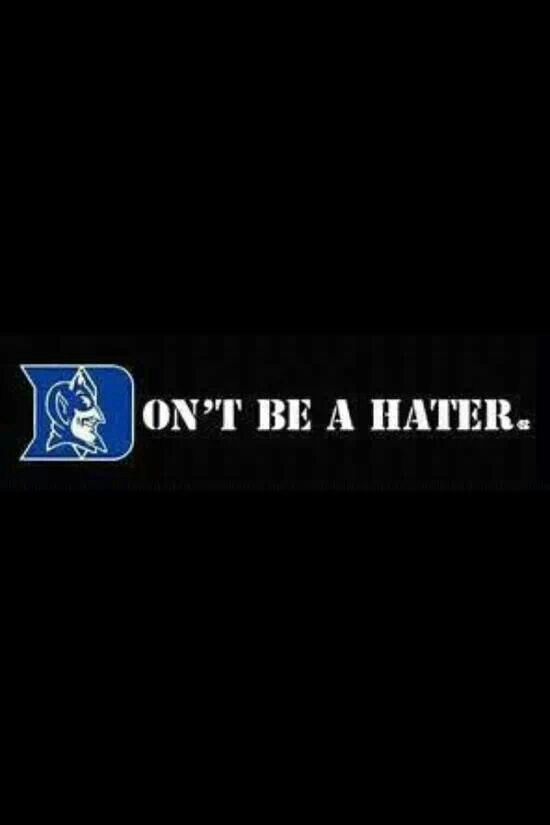 Don't Be A Hater-Duke Blue Devils. Nah go ahead it won't make a difference