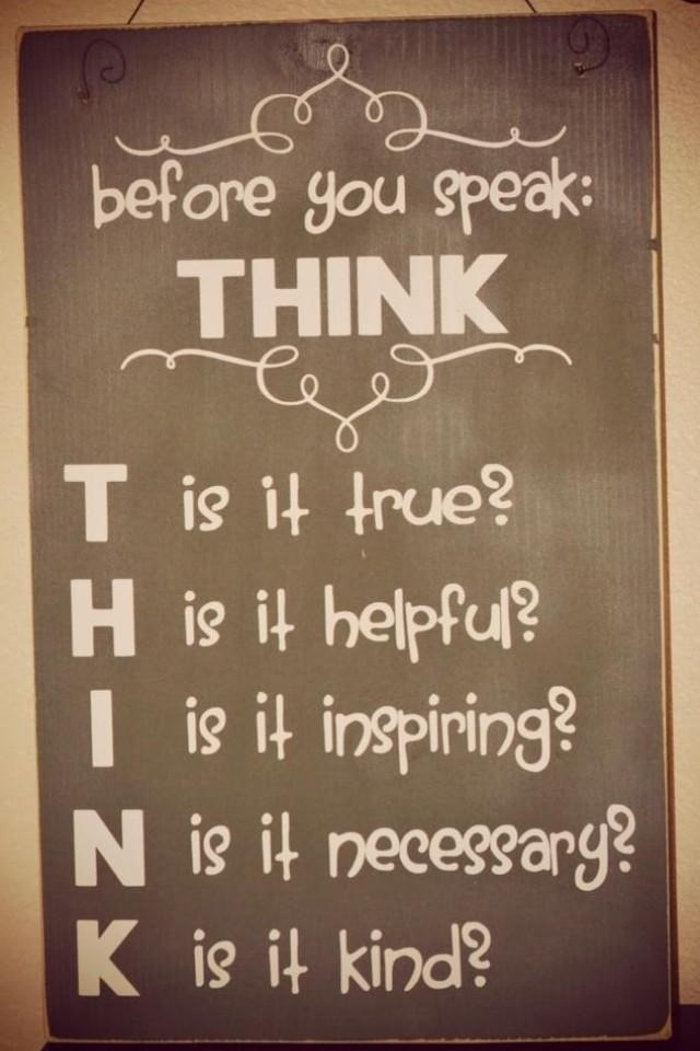 Think. How do the things I say affect me and those around me?