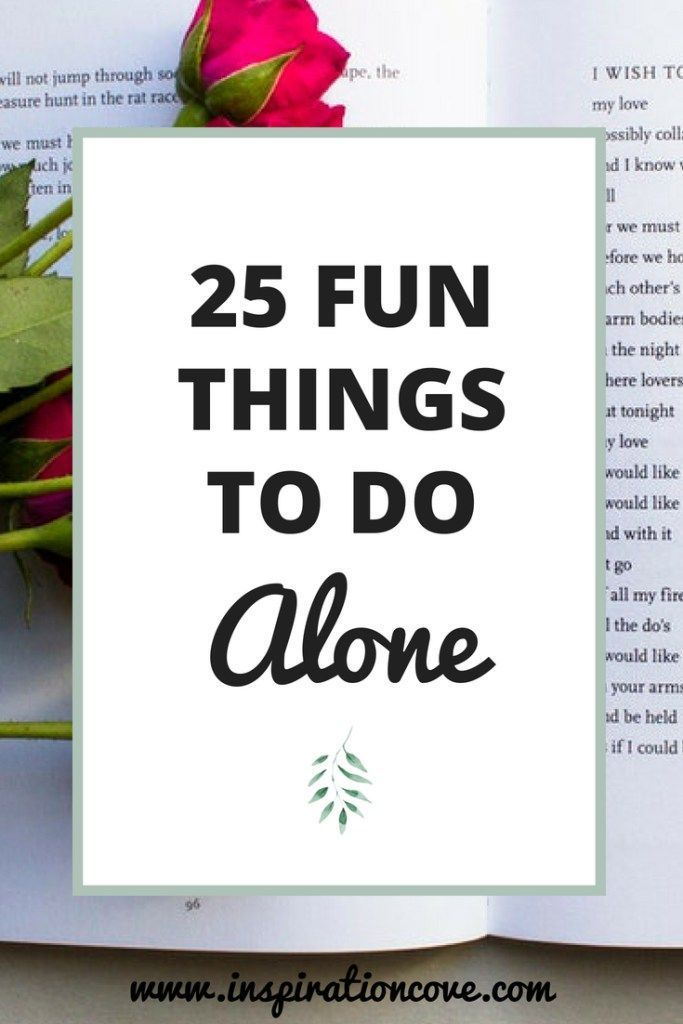 25 fun and entertaining things to do alone the next time you are