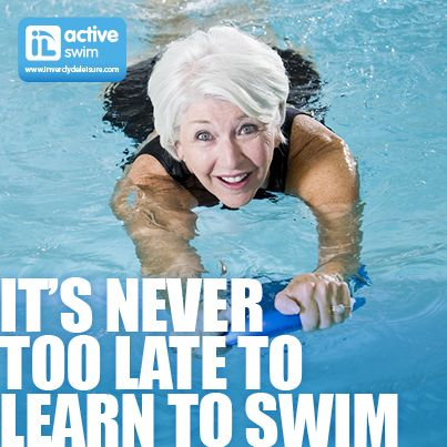 It's never too late to learn to swim.