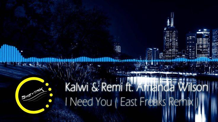 Kalwi & Remi ft Amanda Wilson - I Need You ( East Freaks Remix ) [Free] - YouTube