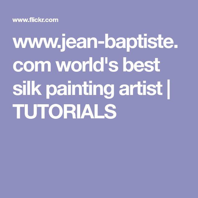 www.jean-baptiste.com world's best silk painting artist | TUTORIALS