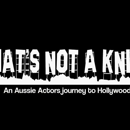 """""""That's Not A knife"""" An Aussie Actors Journey to hollywood ."""