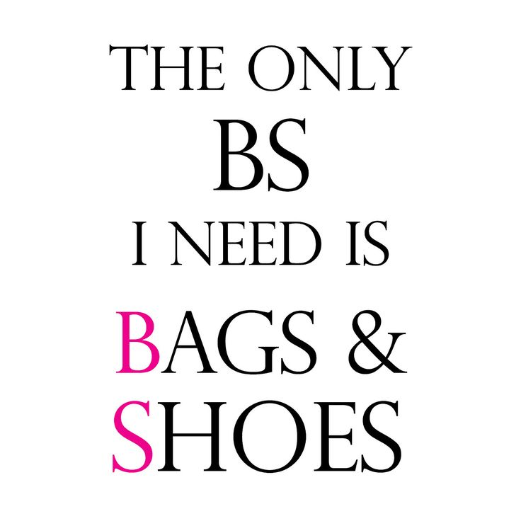"""The only BS I need is BAGS & SHOES."" #covetquote"