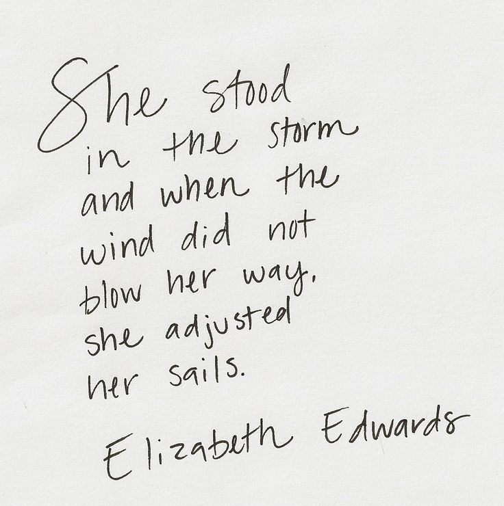 She stood in the storm and when the wind did not blow her way. She adjusted her sails. Elizabeth Edwards whitepaperquotes:  Handwritten by whitepaperquotes contributorJenny