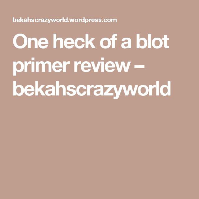 One heck of a blot primer review – bekahscrazyworld