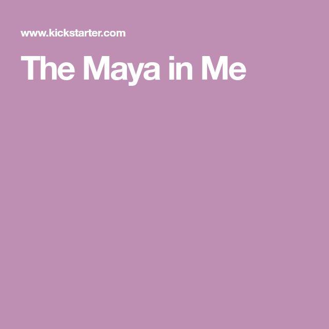 The Maya in Me