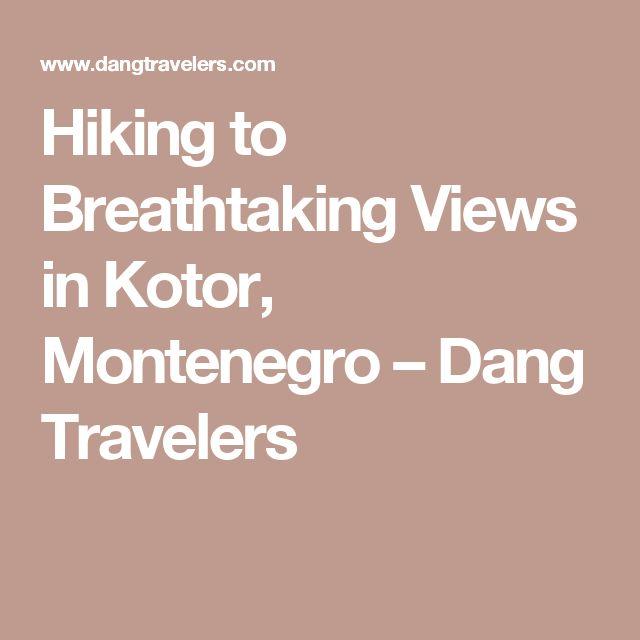 Hiking to Breathtaking Views in Kotor, Montenegro – Dang Travelers