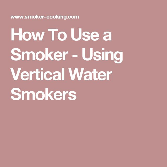 How To Use a Smoker - Using Vertical Water Smokers
