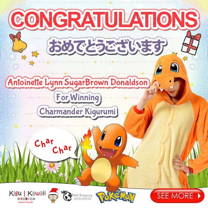 Our lucky Kigu Kawaii Kigurumi Pajamas Giveaway winner is finally here! (^O^) ♥ ♥ ♥  Congratulations to Antoinette Lynn SugarBrown Donaldson for winning your own choice of Charmander Kigurumi  Our endless thank you to everyone who supported our giveaway! With so much gratitude, we would like to give everyone who participated the contest a discount code! ♥  Here's your 10% discount kigu kawaii lovers!  Coupon code: LoveKiguKawaii