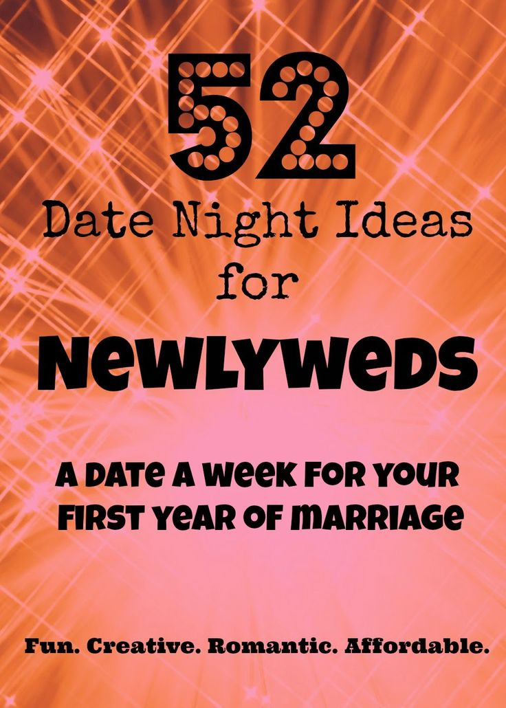 Date Night Ideas. 52 Date Night Ideas for Newlyweds. These are fun at any stage in marriage! Newlywed Date Night Ideas