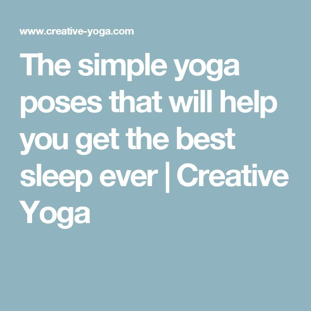The simple yoga poses that will help you get the best sleep ever   Creative Yoga