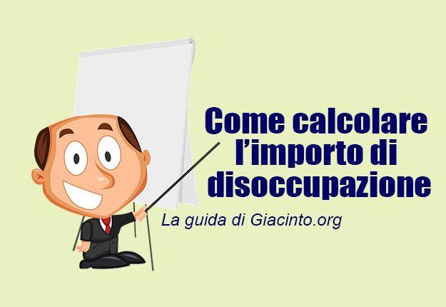 Come calcolare l'importo di disoccupazione. Guida pratica alla richiesta della NASPI, info e dettagli per il calcolo dell' indennità di disoccupazione