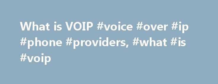 What is VOIP #voice #over #ip #phone #providers, #what #is #voip http://spain.remmont.com/what-is-voip-voice-over-ip-phone-providers-what-is-voip/  # What is VOIP Introduction VOIP is an acronym for Voice Over Internet Protocol, or in more common terms phone service over the Internet.If you have a reasonable quality Internet connection you can get phone service delivered through your Internet connection instead of from your local phone company. Some people use VOIP in addition to their…