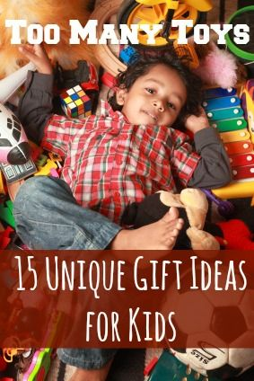 Too Many Toys: 15 Unique Gift Ideas for Kids - my kids have WAY too many toys! I love some of these ideas. Way better than a bunch of new toys for Christmas/birthdays :)
