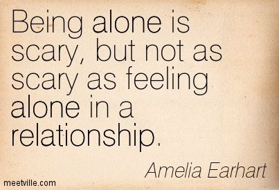 Being alone is scary, but not as scary as feeling alone in a relationship. - Buscar con Google