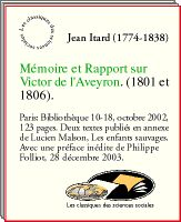 Jean Itard (1774-1838), Mémoire et Rapport sur Victor de l'Aveyron. L'enfant sauvage. Le naturel versus le culturel. L'inné versus l'acquis.... Victor of Aveyron, a so called feral child. The observational rapport by Itard (1801,1806) (In French) states behavioral traits which have later been associated with autism.