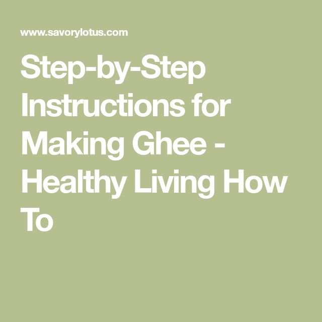 Step-by-Step Instructions for Making Ghee - Healthy Living How To