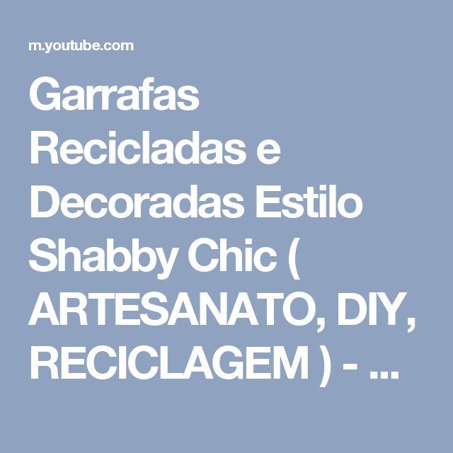 Garrafas Recicladas e Decoradas Estilo Shabby Chic ( ARTESANATO, DIY, RECICLAGEM ) - YouTube