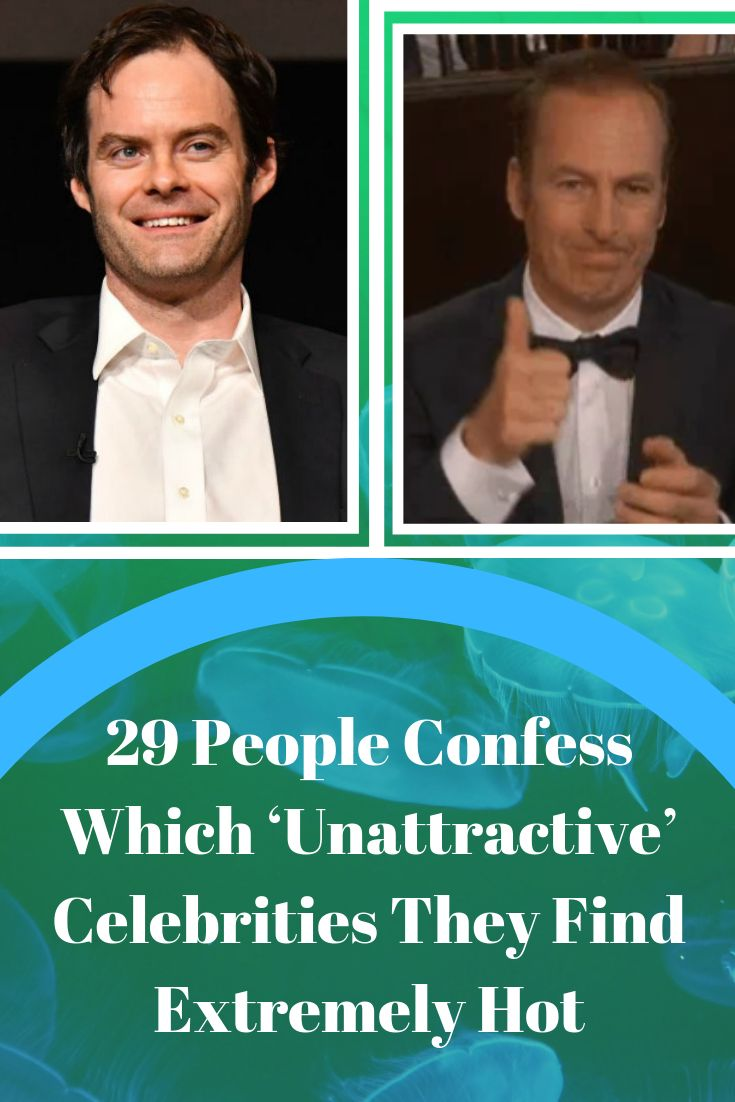 29 People Confess Which 'Unattractive' Celebrities They Find Extremely Hot