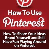 How To Use Pinterest - How To Share Your Ideas, Brand Yourself and Have Fun Playing Around on Pinterest - Did You Know?