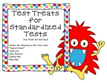 "TEST TREATS FOR STANDARDIZED TESTSFive Treats for Test days!  Four to a page to conserve paper.  Attach the following to the treat card: ""special pencil,"" starburst, jolly rancher, tootsie roll, and a blow pop."