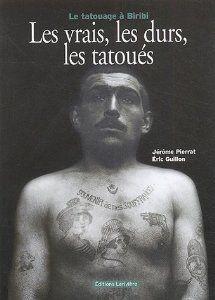 Les vrais, les durs, les tatoués : Le tatouage à Biribi - Jérôme Pierrat et Eric Guillon