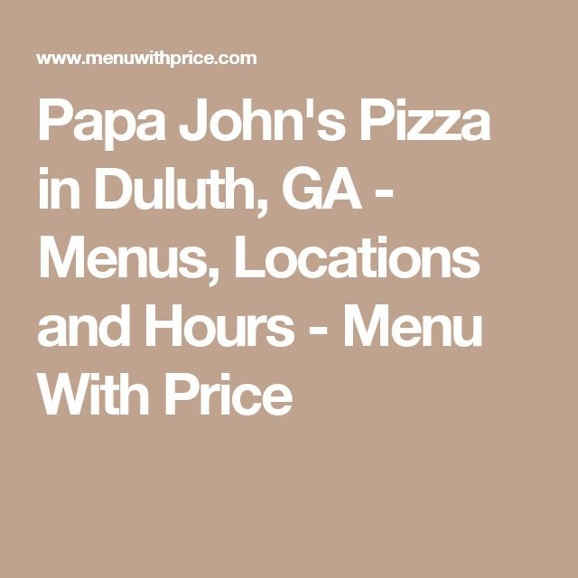Papa John's Pizza in Duluth, GA - Menus, Locations and Hours - Menu With Price