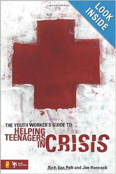 The Youth Worker's Guide to Helping Teenagers in Crisis (Youth Specialties): Rich Van Pelt, Jim Hancock