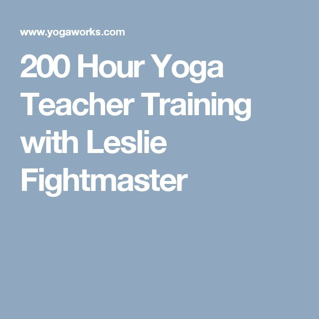 200 Hour Yoga Teacher Training with Leslie Fightmaster