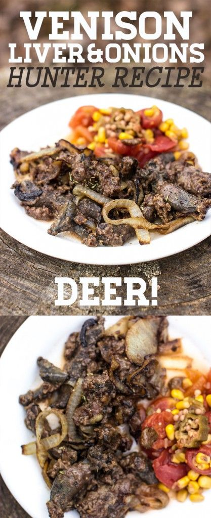 VENISON LIVER 'N' ONIONS – Hunter Recipe:  WHITETAIL DEER (shown with a side of Tomatoes, Okra & Corn)