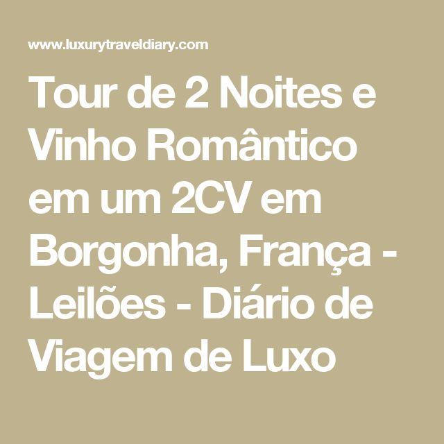 Tour de 2 Noites e Vinho Romântico em um 2CV em Borgonha, França - Leilões - Diário de Viagem de Luxo