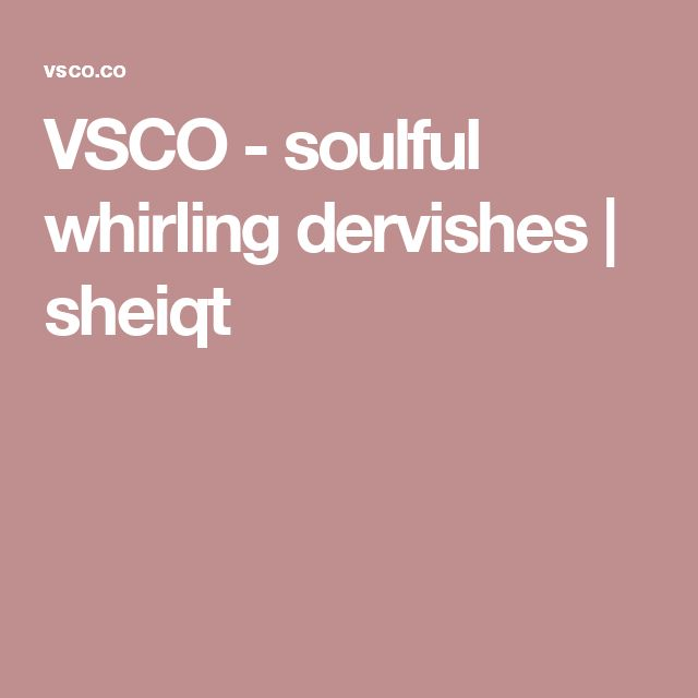 VSCO - soulful whirling dervishes     sheiqt