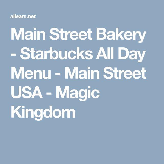Main Street Bakery - Starbucks All Day Menu - Main Street USA - Magic Kingdom