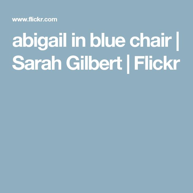 abigail in blue chair   Sarah Gilbert   Flickr