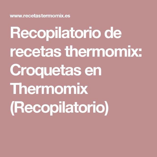 Recopilatorio de recetas thermomix: Croquetas en Thermomix (Recopilatorio)
