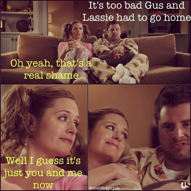 Shawn: It's too bad Gus and Lassie had to go home.  Jules: Oh yeah, that's a real shame. Well I guess it's just you and me now.