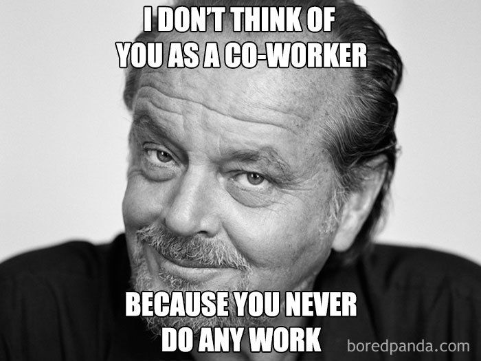 50 Of The Funniest Coworker Memes Ever Funny Coworker Memes Work Day Humor Memes Sarcastic