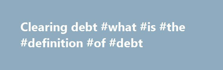 Clearing debt #what #is #the #definition #of #debt http://debt.nef2.com/clearing-debt-what-is-the-definition-of-debt/  #clearing debt # ClearDebt IVA debt solution specialist – clear your debt! IVA and debt solution specialist A truly excellent service Everyone I spoke to at ClearDebt gave us as much support as they could during, what was, a very difficult period. Everything was explained clearly and we were helped and advised through every step. Ramona Smith Trustpilot Excellent. Very…