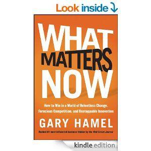 What Matters Now, Gary Hamel