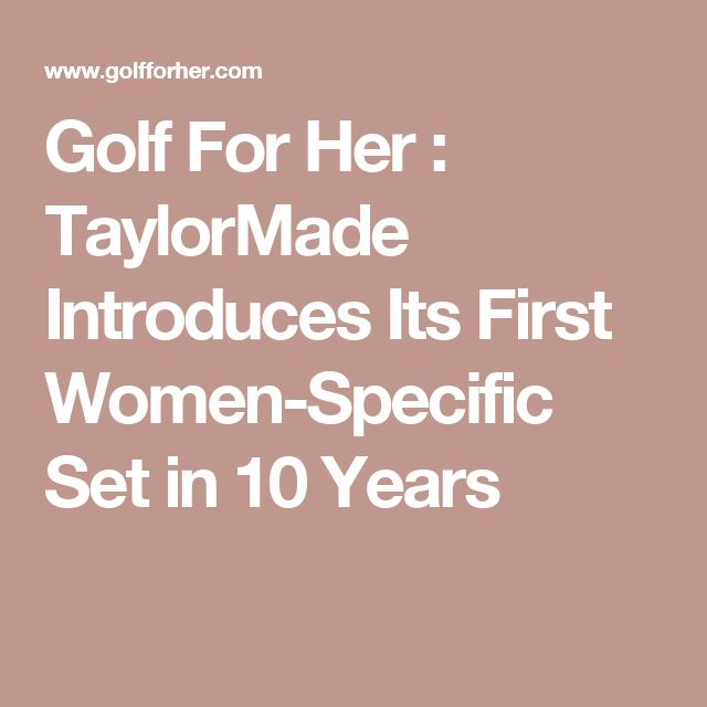 Golf For Her : TaylorMade Introduces Its First Women-Specific Set in 10 Years