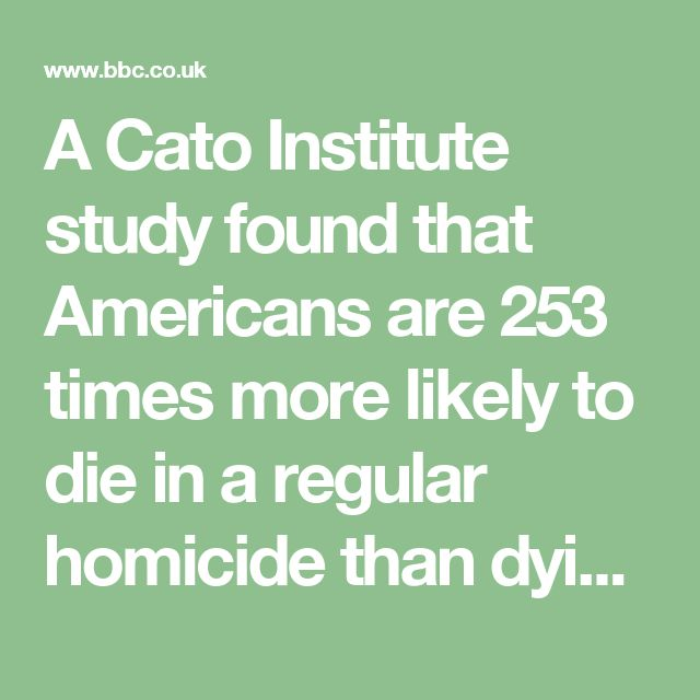 A Cato Institute study found that Americans are 253 times more likely to die in a regular homicide than dying in a terrorist attack committed by a foreigner in the US.