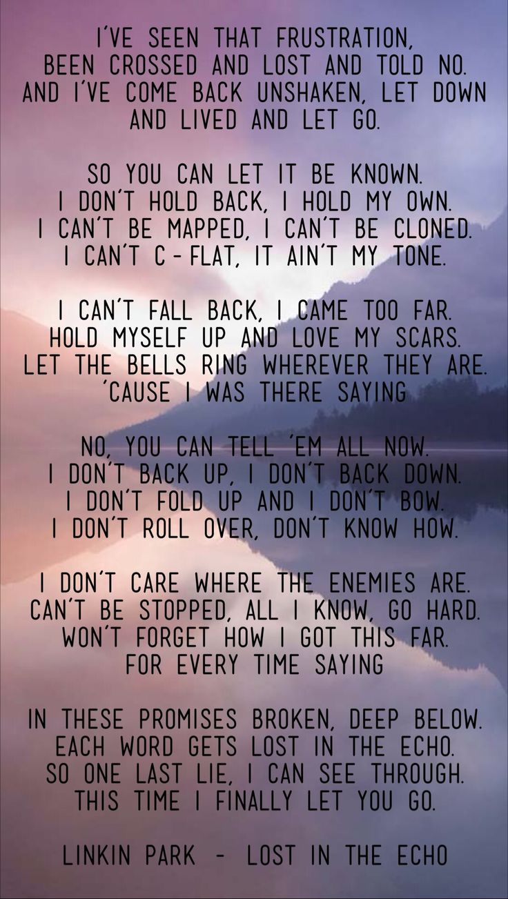 "Linkin Park - Lost in the Echo ""So you can let it be known, I don't hold back, I hold my own, I can't be mapped, I can't be cloned, I can't C-flat, it ain't my tone"""