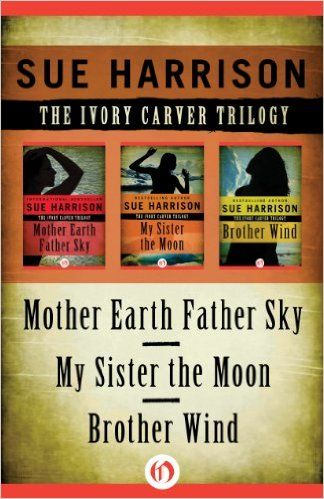The Ivory Carver Trilogy: Mother Earth Father Sky, My Sister the Moon, and Brother Wind - Kindle edition by Sue Harrison.